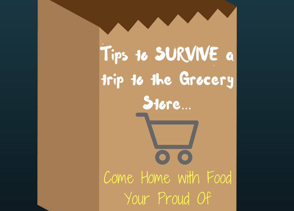 Tips for Surviving the Grocery Store