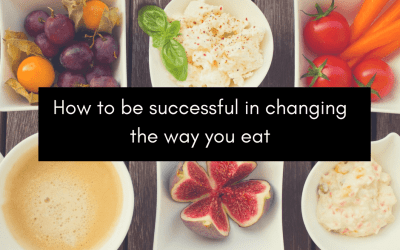 How to Be Successful in Changing What You Eat