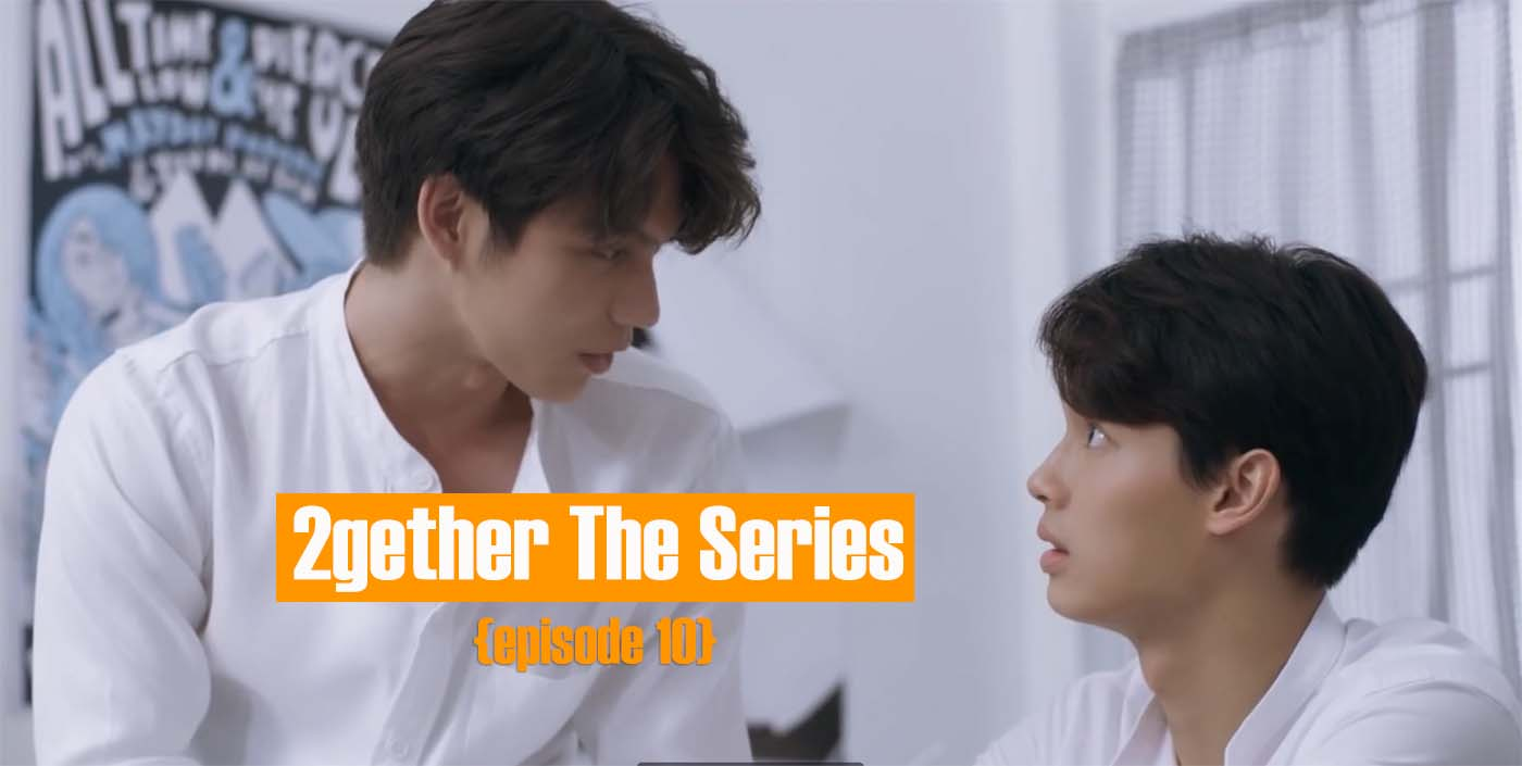 2gether the series episode 10