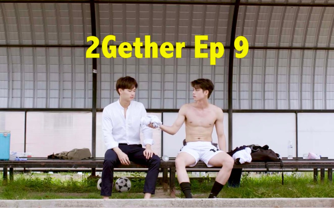 2Gether the Series Episode 9