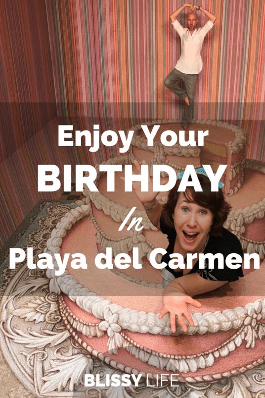 Enjoy Your BIRTHDAY In Playa del Carmen