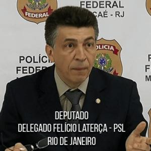 Deputado Delegado Felício Laterça – PSL – Delegado da Polícia Federal