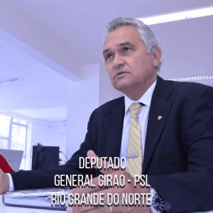Deputado General Girao – PSL – General do Exército Brasileiro