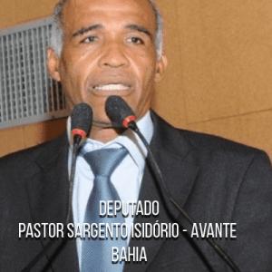 Deputado Pastor Sargento Isidório – AVANTE – Sargento da PMBA