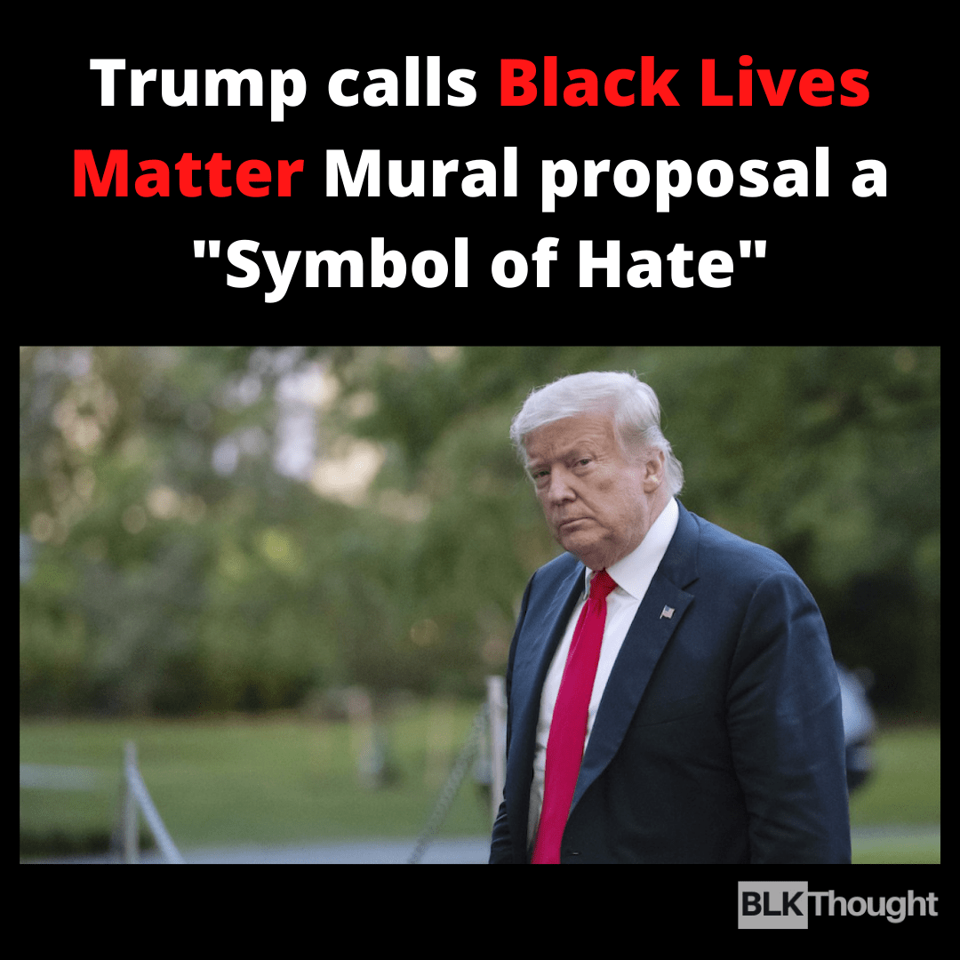 "Trump calls BLM Mural a ""Symbol of Hate"", We Think it's Hilarious"
