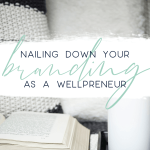 nailing down your branding as a wellpreneur