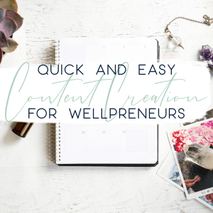 Quick and Easy Content Creation for Wellpreneurs copy