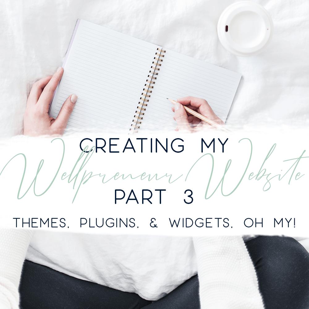 creating my wellpreneur website part 3 - themes plugins widgets