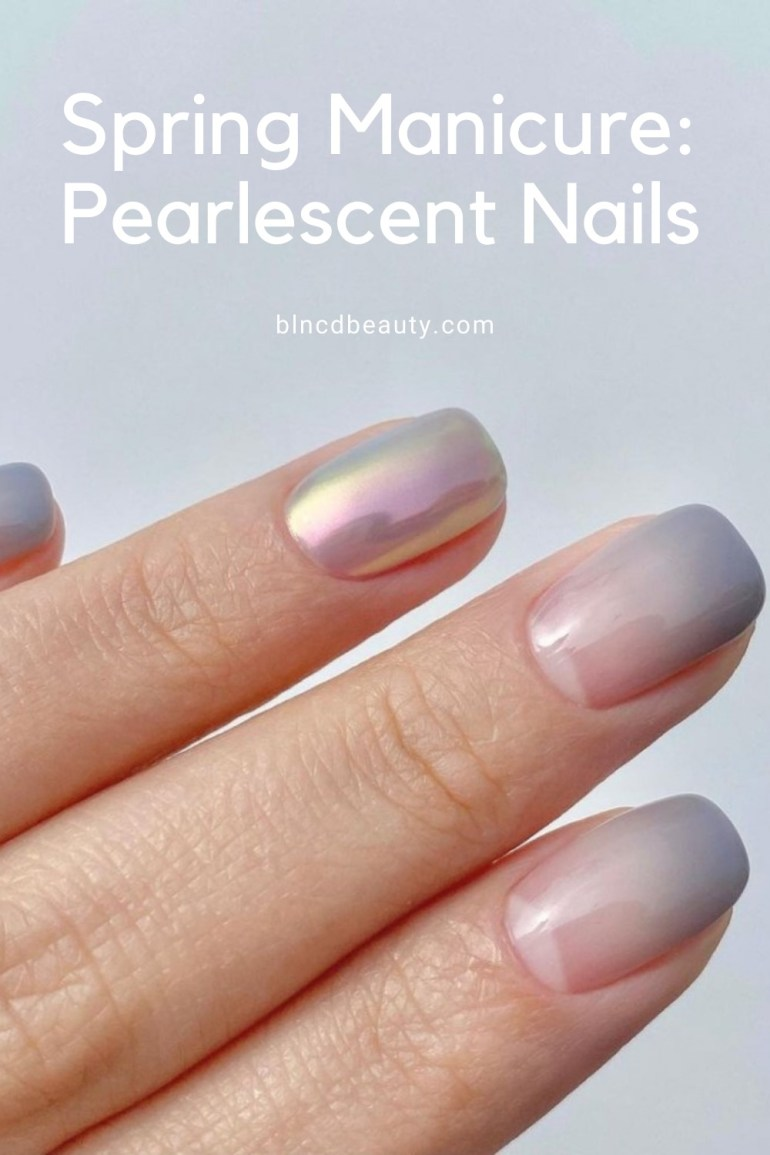 Spring Manicure: Pearlescent Nails Pin