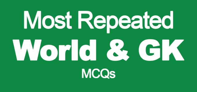 Most Repeated World & General Knowledge MCQs