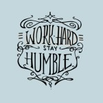 Travailler dur, rester humble