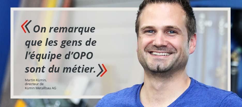 Parole aux clients d'OPO – Martin Kümin, Kümin Metallbau AG