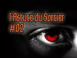 L'astuce du Sorcier #02