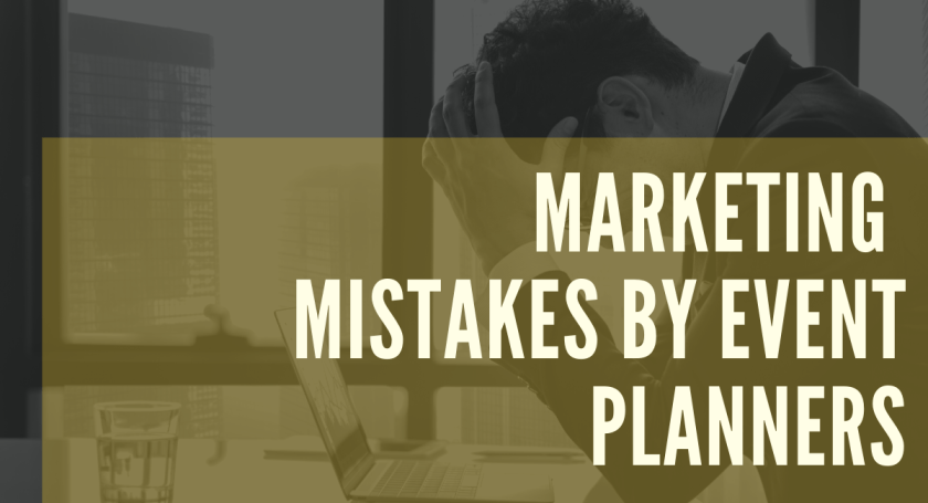 Marketing mistakes by event planners and how to rectify them