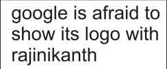 google is afraid to show its logo with rajinikanth