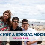 I AM NOT A SPECIAL MOTHER! Autism Blog