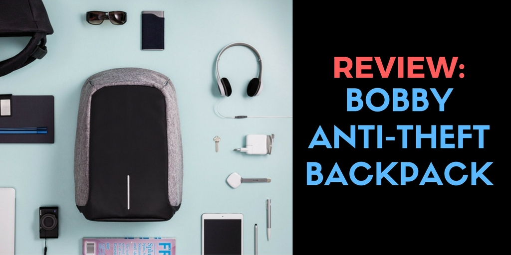 Bobby Anti-Theft Backpack Review: A Well-Realized First Generation Product
