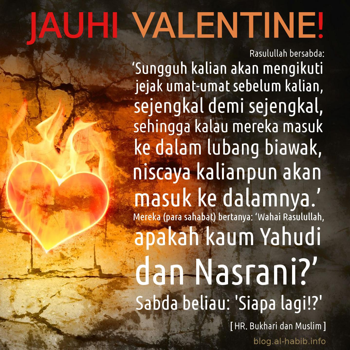 Mutiara Islam: Jauhi Valentine, karena kita ibarat mengikuti orang-orang yang masuk ke dalam lubang biawak, masuk ke dalam mara bahaya.