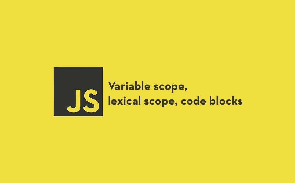 Variable Scope, Lexical Scope and Code Blocks in JavaScript feature image