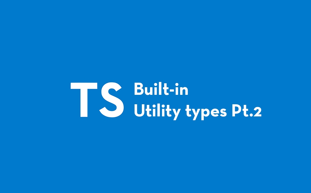 Getting Started With Built-in Utility Types in TypeScript Part 2 feature image