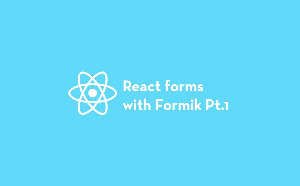 3 Ways to Build React Forms with Formik Pt.1 feature image