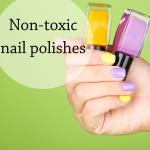 Use non toxic nail polishes