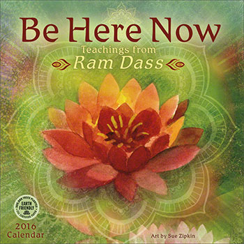 Be Here Now 2016 wall calendar featuring timeless quotes from Ram Dass and Sue's artwork.