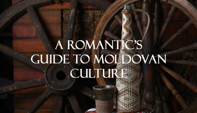 A Romantic's Guide to Moldovan Culture