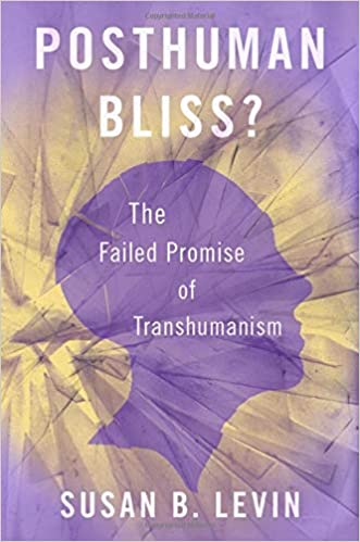 Recently Published Book Spotlight: Posthuman Bliss? The Failed Promise of Transhumanism
