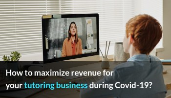 How to maximize revenue for your tutoring business during covid-19