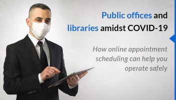 Public offices and libraries amidst Covid-19: How online appointment scheduling can help you operate safely