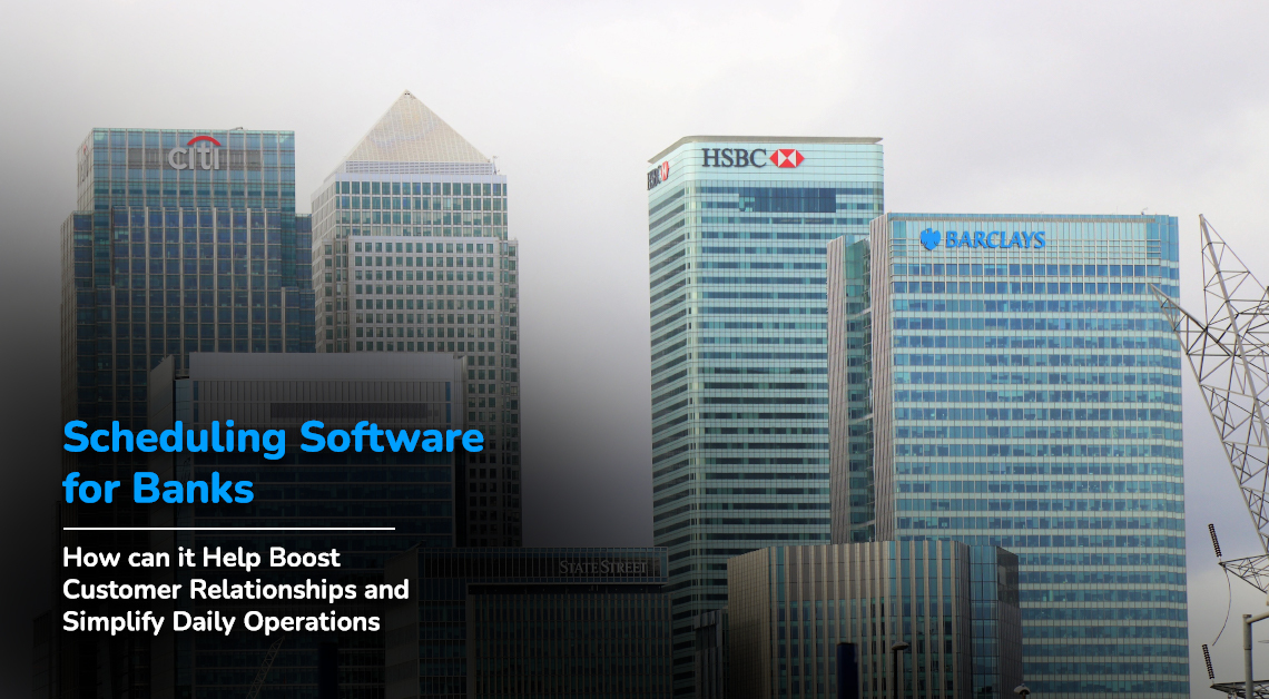 Scheduling software for banks: How can it help boost customer relationships and simplify daily operations
