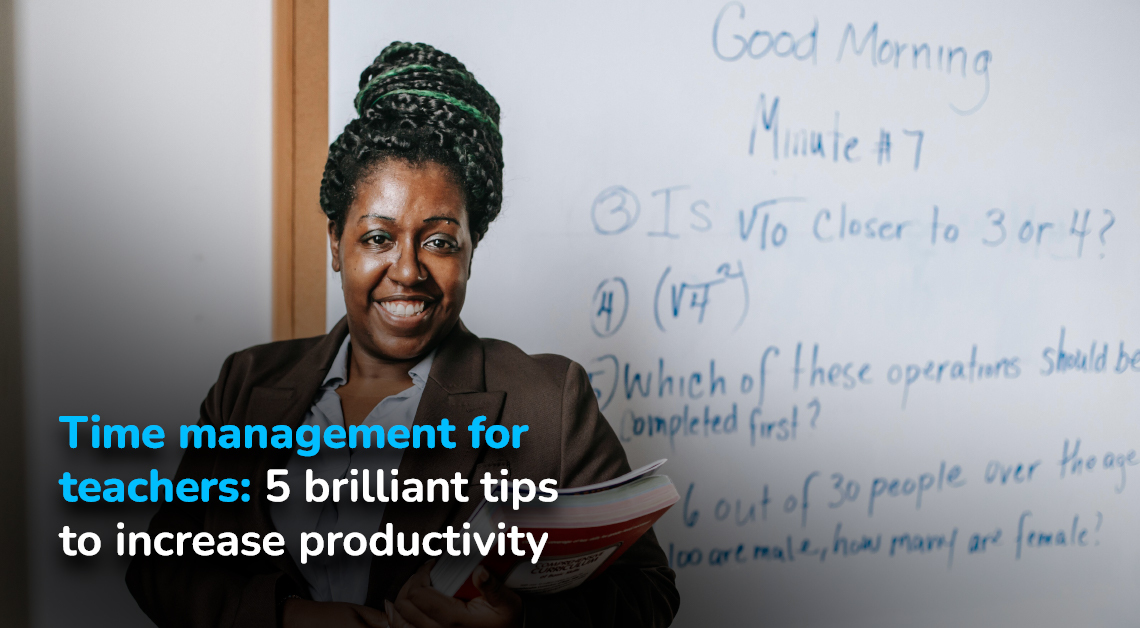 Time management for teachers: 5 brilliant tips to increase productivity