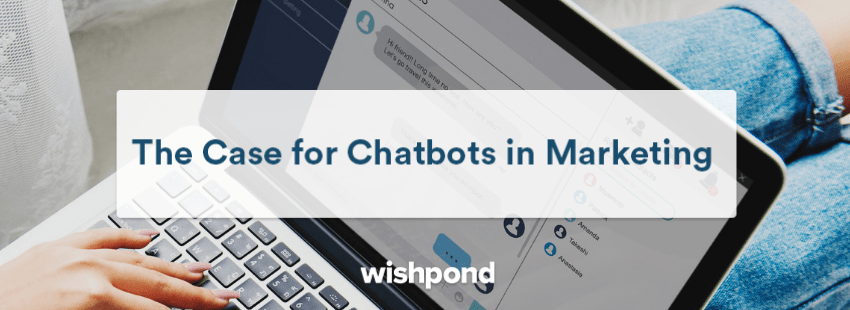 The Case for Chatbots in Marketing