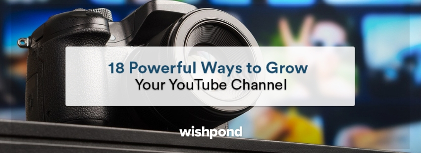 18 Powerful Ways to Grow Your YouTube Channel