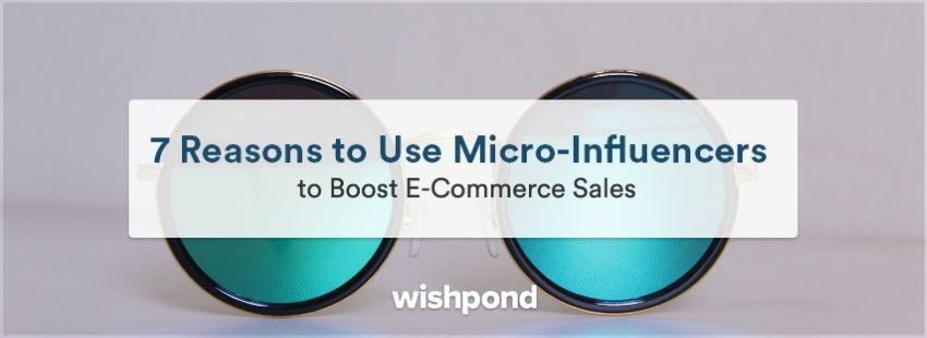 7 Reasons to Use Micro-Influencers to Boost E-Commerce Sales