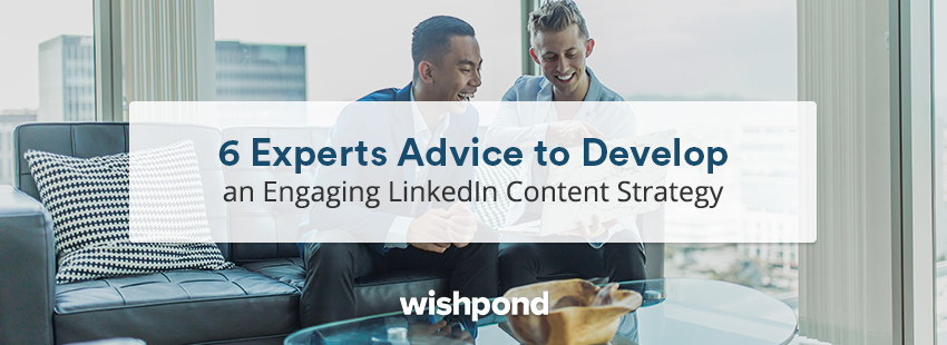 6 Experts Advice to Develop an Engaging LinkedIn Content Strategy