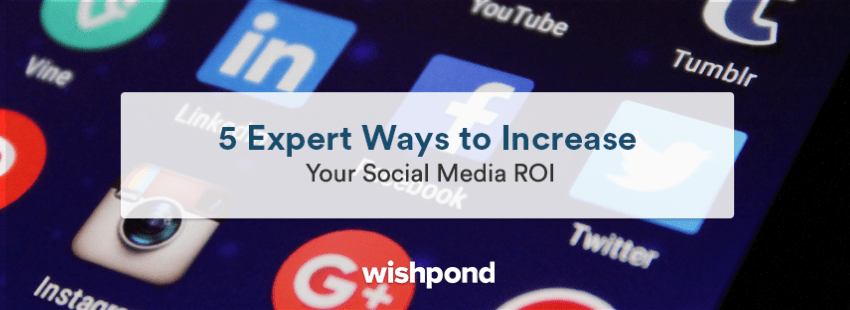5 Expert Ways to Increase Your Social Media ROI