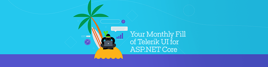 Your Monthly Fill of Telerik UI for ASP.NET Core - August 2019