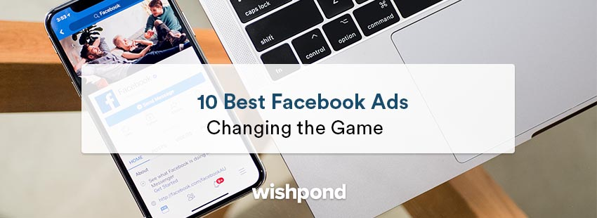10 Best Facebook Ads Changing The Game
