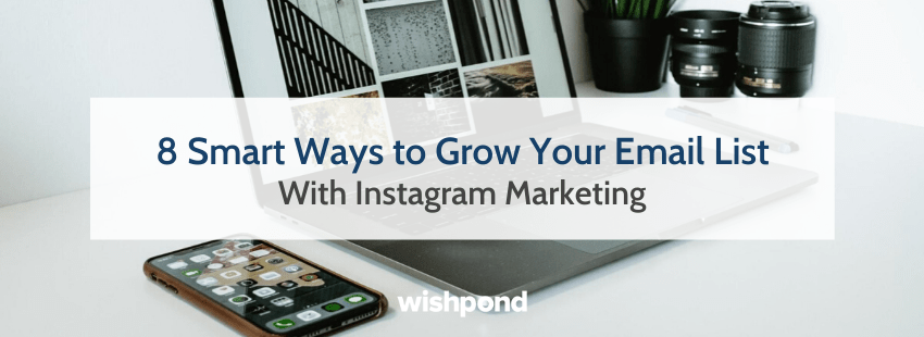 8 Smart Ways to Grow Your Email List with Instagram Marketing