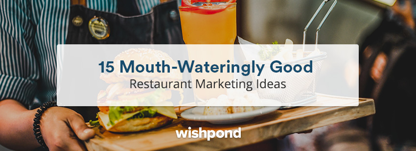 15 Mouth-Wateringly Good Restaurant Marketing Ideas
