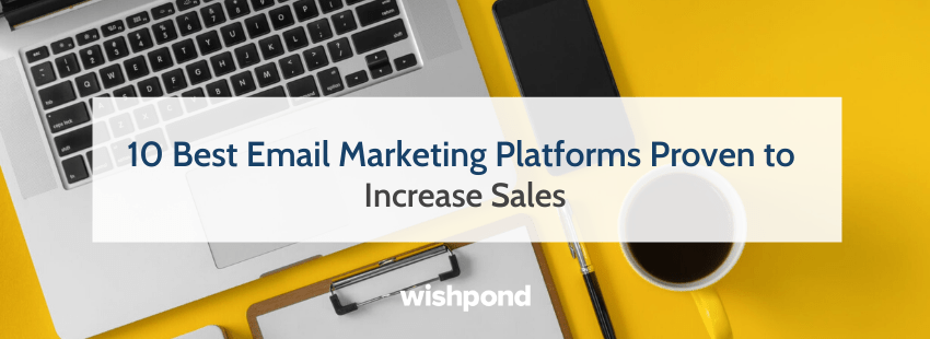 10 Best Email Marketing Platforms Proven to Increase Sales