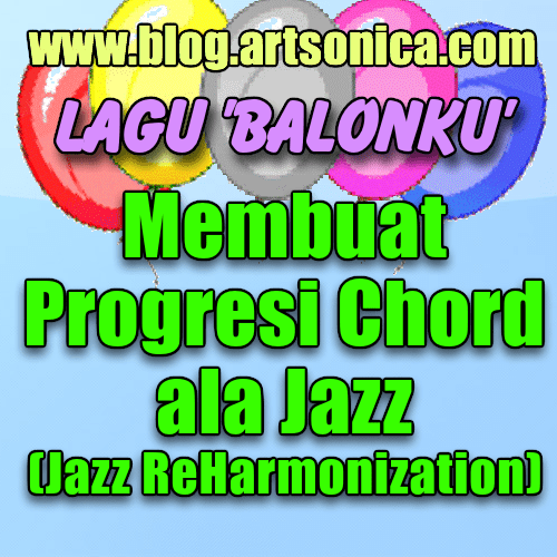 Lagu 'Balonku', Contoh Jazz ReHarmonization atau Membuat Progresi Chord ala Jazz