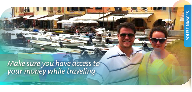 Make sure you have access to your money while traveling.
