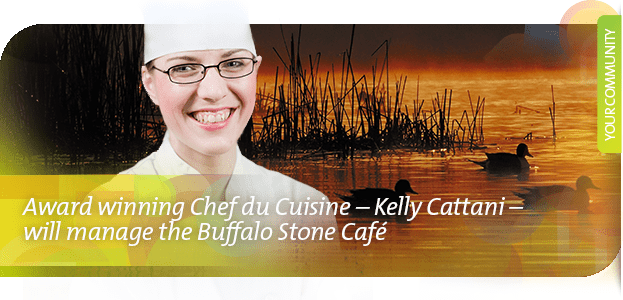 Award winning Chef du Cuisine – Kelly Cattani – will manage the buffalo stone cafe