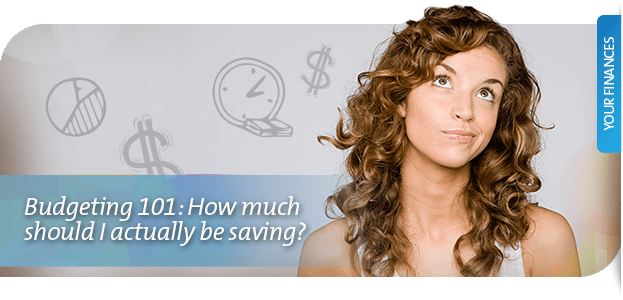 Budgeting 101: How much money should I actually be saving