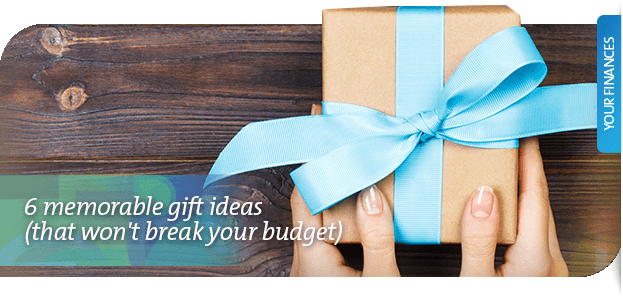 6 memorable gift ideas (that won't break your budget)