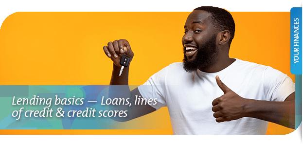 Lending basics — Loans, lines of credit & credit scores