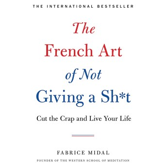 The French Art of not Giving a Sh*t.